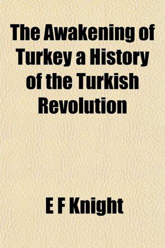 The Awakening of Turkey a History of the Turkish Revolution