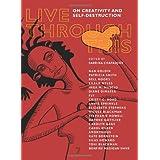 Live Through This: On Creativity and Self-Destruction ~ Sabrina Chapadjiev