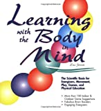 img - for Learning With the Body in Mind: The Scientific Basis for Energizers, Movement, Play, Games, and Physical Education book / textbook / text book