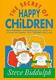The Secret of Happy Children (Old Edition): Steve Biddulph's Best-selling Parents' Guide (Parenting Series) (0207189455) by Biddulph, Steve