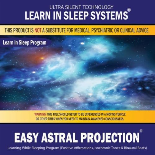 Easy Astral Projection: Learning While Sleeping Program (Positive Affirmations, Isochronic Tones & Binaural Beats)