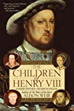 The Children of Henry VIII (0345407865) by Weir, Alison