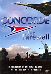 Concorde - The Farewell - A collection of the final flights of the last days of Concorde [DVD]