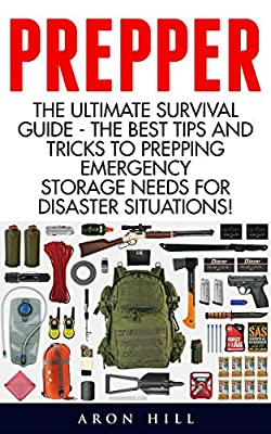 Prepper: The Ultimate Survival Guide - The Best Tips And Tricks To Prepping Emergency Storage Needs For Disaster Situations! (Prepping, Prepping for SHTF, Prepping for Survival)