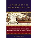 A Needle in the Right Hand of God: The Norman Conquest of 1066 and the Making and Meaning of the Bayeux Tapestry...