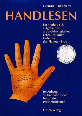 Handlesen: Ein methodisch aufgebautes astro-chirologisches Lehrbuch mit Einbezug des Planeten Erde