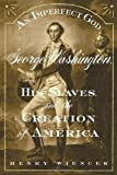 img - for An Imperfect God: George Washington, His Slaves, and the Creation of America book / textbook / text book
