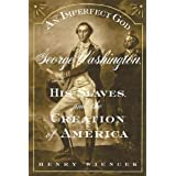 An Imperfect God: George Washington, His Slaves, and the Creation of America ~ Henry Wiencek