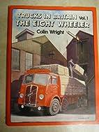 Trucks in Britain Vol 1 The Eight Wheeler by…