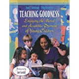Teaching Goodness: Engaging the Moral and Academic Promise of Young Children ~ Joan F. Goodman