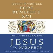 Jesus of Nazareth: The Infancy Narratives (       UNABRIDGED) by Pope Benedict XVI Narrated by Dan Woren