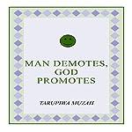 Man Demotes, God Promotes | Tarupiwa Muzah