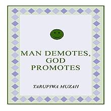 Man Demotes, God Promotes (       UNABRIDGED) by Tarupiwa Muzah Narrated by Trevor Clinger