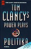 Tom Clancy's Power Plays, Politika, dtsch - Ausgabe - Tom Clancy, Martin Greenberg