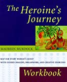 Maureen Murdock The Heroine's Journey: Workbook