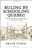 Ruling by Schooling Quebec: Conquest to Liberal Governmentality - A Historical Sociology (1442610492) by Curtis, Bruce