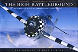 The High Battleground: Air to Air with World War IIs Greatest Combat Aircraft (Flying Legends)