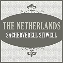 The Netherlands (       UNABRIDGED) by Sacheverell Sitwell Narrated by Scott Sparrow