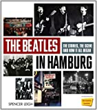 The Beatles in Hamburg: The Stories the Scene and How it All Began