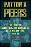 Pattons Peers: The Forgotten Allied Field Army Commanders of the Western Front, 1944-45