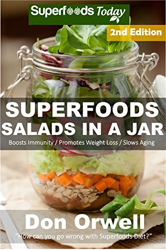 Superfoods Salads In A Jar: 45+ Wheat Free Cooking, Heart Healthy Cooking, Quick & Easy Cooking, Low Cholesterol Cooking,Diabetic & Sugar-Free Cooking, ... Foods Cooking-Mason Jar Salads Book 94) by Don Orwell