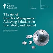 The Art of Conflict Management: Achieving Solutions for Life, Work, and Beyond  by The Great Courses Narrated by Professor Michael Dues