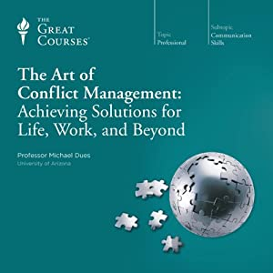 The Art of Conflict Management: Achieving Solutions for Life, Work, and Beyond | [ The Great Courses]