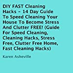 DIY FAST Cleaning Hacks: 14 Day Guide to Speed Cleaning Your House to Become Stress and Clutter FREE! | Karen Asheville