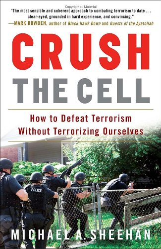 Crush the Cell: How to Defeat Terrorism Without...
