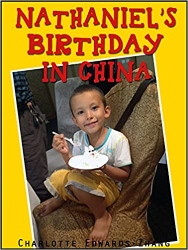 Chinese Birthday's With Nathaniel (Life In China with Nathaniel Book 5)