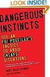 Dangerous Instincts: Use an FBI Profi...