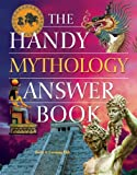 The Handy Mythology Answer Book (The Handy Answer Book Series)