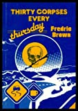 Thirty Corpses Every Thursday (Fredric Brown in the Detective Pulps, Vol 6) (0960998659) by Brown, Fredric