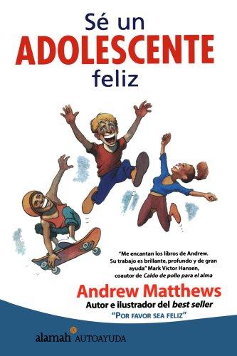 Sé Un Adolescente Feliz (Alamah Autoayuda) (Spanish Edition)