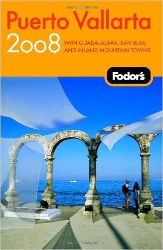 Fodor's Puerto Vallarta 2008: With Guadalajara, San Blas, and Inland Mountain Towns (Fodor's Gold Guides)
