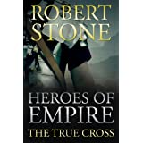 Heroes of Empire: The True Crossby Robert Stone