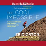 """The Cool Impossible: The Coach from """"Born to Run"""" Shows How to Get the Most from Your Miles - and from Yourself"""