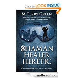 Free Kindle Book: Shaman, Healer, Heretic (Olivia Lawson Techno-Shaman), by M. Terry Green. Publisher: Middleworld Productions (January 21, 2011)