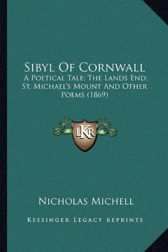 Sibyl of Cornwall Sibyl of Cornwall: A Poetical Tale; The Lands End; St. Michael's Mount and Othea Poetical Tale; The Lands End; St. Michael's Mount a