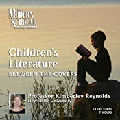 The Modern Scholar: Children's Literature: Between the Covers | [Kimberley Reynolds]