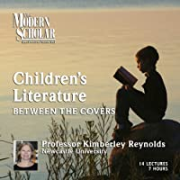 The Modern Scholar: Children's Literature: Between the Covers  by Kimberley Reynolds