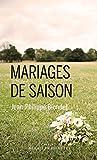 vignette de 'Mariages de saison (Jean-Philippe BLONDEL)'