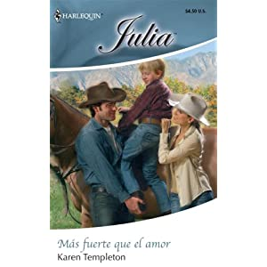 Mas Fuerte Que El Amor: (Stronger Than Love) (Harlequin Julia) (Spanish Edition) Karen Templeton