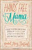 Image of Hands Free Mama: A Guide to Putting Down the Phone, Burning the To-Do List, and Letting Go of Perfection to Grasp What Really Matters!