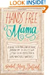 Hands Free Mama: A Guide to Putting D...