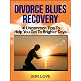 Divorce Blues Recovery   10 Uncommon Tips To Help You Get To Brighter Days ~ Don Love