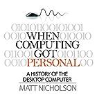 When Computing Got Personal: A History of the Desktop Computer Hörbuch von Matt Nicholson Gesprochen von: Norman Gilligan