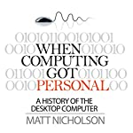 When Computing Got Personal: A History of the Desktop Computer | Matt Nicholson