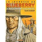 La Jeunesse de Blueberry, tome 14 : Le Boucher de Cincinnatipar Fran�ois (sc�nario)...