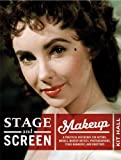 Stage and Screen Makeup: A Practical Reference for Actors, Models, Makeup Artists, Photographers, St